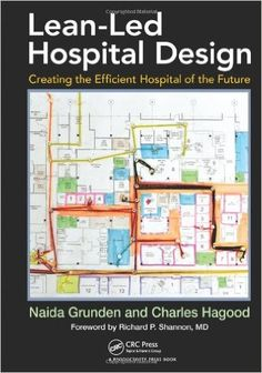 Lean-Led Hospital Design: Creating the Efficient Hospital of the Future: Naida Grunden, Charles Hagood: 9781439868287: Amazon.com: Books