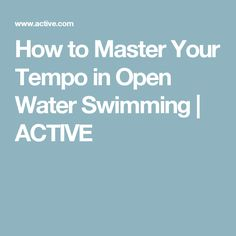 How to Master Your Tempo in Open Water Swimming | ACTIVE