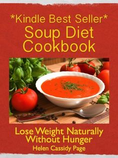Soup Diet Cookbook: 35 Delicious Soups And Smoothies to Help You Lose Weight Naturally Without Hunger (How To Cook Healthy in a Hurry) by Helen Cassidy Page, http://www.amazon.com/dp/B00BRRZQC2/ref=cm_sw_r_pi_dp_lfGfsb0CV06FX