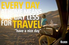Everyday at home means one day less for travel