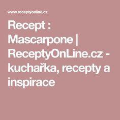 Recept : Mascarpone | ReceptyOnLine.cz - kuchařka, recepty a inspirace Mascarpone
