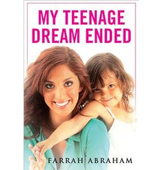 Farrah Abraham: My Teenage Dream Ended Book Cover