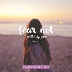 For I, the Lord your God, will hold your right hand, saying to you, 'Fear not, I will help you.' Isaiah 41:13 (NKJV)