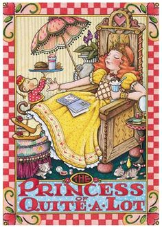 PRINCESS OF QUITE-A-LOT © Mary ENGELBREIT (Artist, USA) ... ...  Oh yeah! The Throne, Crown, Pretty Dress, Foot Rest, Trained Monkey, Fast Food, Ice Cream Sunday, Book, & Kittens Playing at Your Feet... Got everything covered for the perfect day :-)