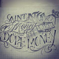 Aint no money like dope money #lettering #letters #artnink #tattoo #allday