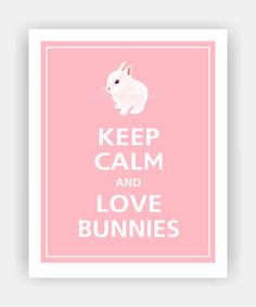 Keep Calm and LOVE BUNNIES Cute Baby Bunny Print 8x10 (Sweet Pink featured--56 colors to choose from) on Etsy, $10.95