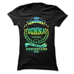 IT IS A DONNA THING  - #workout shirt #hoodie for girls. BUY NOW => https://www.sunfrog.com/Names/IT-IS-A-DONNA-THING--Ladies.html?68278
