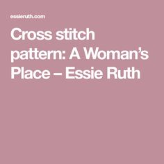 Cross stitch pattern: A Woman's Place – Essie Ruth