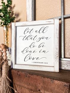 Bible Verse Sign, Religious Wall Decor, Let all that you do be done in love, 1 Corinthians 16:14, Scripture Sign, Mantel Decor, Shelf Sign Bible Verse Signs, Bible Verses, Farmhouse Outdoor Decor, Prayer Signs, Front Porch Signs, Be Natural, White Letters, Rustic Feel, Handmade Home Decor