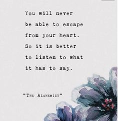 You will never be able to escape from your heart. So it is better to listen to what it has to say. - Paulo Coelho / The Alchemist Wise Quotes, Words Quotes, Wise Words, Motivational Quotes, Inspirational Quotes, Sayings, Book Quotes, Feel Good Pictures, Magic Words