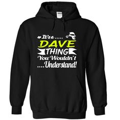 [New tshirt name meaning] Its a DAVE Thing Wouldnt Understand  T Shirt Hoodie Hoodies Year Name Birthday  Shirts This Month  Its a DAVE Thing Wouldnt Understand  T Shirt Hoodie Hoodies YearName Birthday  Tshirt Guys Lady Hodie  TAG YOUR FRIEND SHARE and Get Discount Today Order now before we SELL OUT  Camping a backer thing you wouldnt understand sweatshirt a dave thing wouldnt understand t shirt hoodie hoodies year name birthday