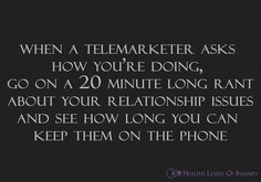 i've actually thought about doing this...haven't had the chance! poor telemarketers