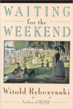Waiting For The Weekend: Witold Rybczynski: 9780670830015: Amazon.com: Books
