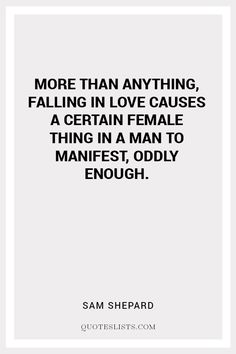True Love Quote : More than anything, falling in love causes a certain female thing in a man to manifest, oddly enough. Daily Love Quotes, True Love Quotes, Sam Shepard, Cowboy Love, To Manifest, Cowboy Mouth, Falling In Love, Cards Against Humanity, Female
