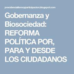 Gobernanza y Biosociedad: REFORMA POLÍTICA POR, PARA Y DESDE LOS CIUDADANOS