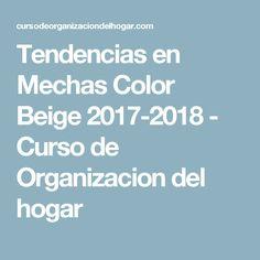 Tendencias en Mechas Color Beige 2017-2018 - Curso de Organizacion del hogar