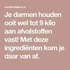Je darmen houden ooit wel tot 9 kilo aan afvalstoffen vast! Met deze ingrediënten kom je daar van af. Healthy Drinks, Healthy Eating, Healthy Recipes, Healthy Lifestyle Tips, Beauty Make Up, Natural Healing, Food Hacks, Good To Know, Body Care
