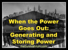 When the Power Goes Out: Generating and Storing Power More than ever, our civilization relies on electrical power for everything: lighting, entertainment,