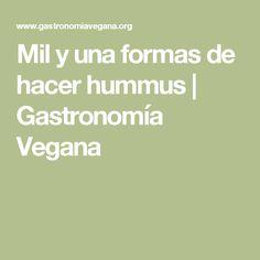 Mil y una formas de hacer hummus | Gastronomía Vegana