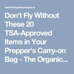 Don't Fly Without These 20 TSA-Approved Items in Your Prepper's Carry-on Bag - The Organic Prepper