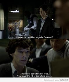 BBC Sherlock...one of my favorite quotes from this episode. But really everything Sherlock says is hilarious :)