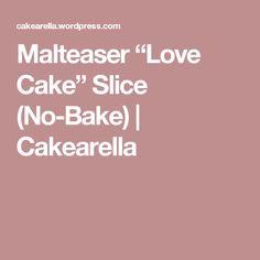 "Malteaser ""Love Cake"" Slice (No-Bake) | Cakearella"