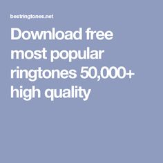 Download free most popular ringtones 50,000+ high quality