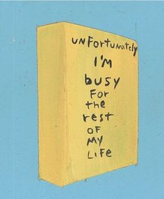 I'm busy.