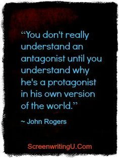 """John Rogers: """"You don't really understand an antagonist until you understand why he's a protagonist in his version of the world."""" #writing #writingtips"""