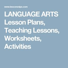 LANGUAGE ARTS  Lesson Plans, Teaching Lessons, Worksheets, Activities