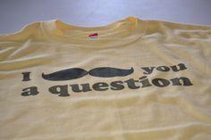 Moustache T shirt I moustache you a question tshirt mustache geekery womens mens youth kids shirt XS S M L XL 2xl 3xl 4xl 5xl. $14.99, via Etsy.