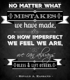 "Elder Ronald A. Rasband: No matter what mistakes we have made, or how imperfect we feel we are, we can always bless and lift others."" #LDS #LDSConf #quotes"