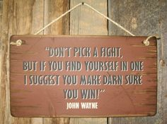 Don't Pick A Fight, But If You Find Yourself In One, I Suggest You Make Darn Sure You Win-John Wayne, Western, Antiqued Wooden Sign on Etsy, $56.00