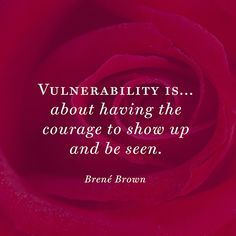 """Vulnerability is ... about having the courage to show up and be seen."" — Brené Brown #courage"