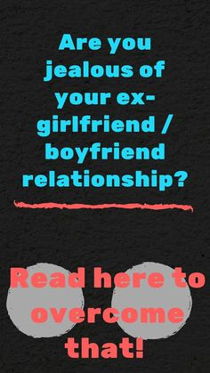 Are you Jealous of your ex-girlfriend/boyfriend's relationship?