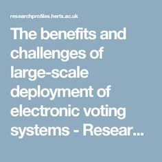 The benefits and challenges of large-scale deployment of electronic voting systems - Research Database - University of Hertfordshire