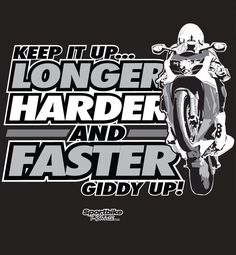 Style# all know the Gixxer riders out there are famous for keeping it up! (wink wink) Keep it up. Longer Harder and Faster. Giddy up! Motorcycle Quotes, Motorcycle Art, Harley Davidson Decals, Triumph Motorcycles, Custom Motorcycles, Dirt Bike Girl, Biker Shirts, Sportbikes, Biker Chick