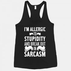 I'm Allergic to Stupidity and Break Out in Sarcasm Racerback Tank