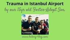 Our Foster-Adopt Son's Experience of Trauma at Istanbul Airport http://www.belong-blog.com/fostering-adoption/trauma-in-istanbul-3/?utm_campaign=coschedule&utm_source=pinterest&utm_medium=Belong-Blog&utm_content=Our%20Foster-Adopt%20Son%27s%20Experience%20of%20Trauma%20at%20Istanbul%20Airport