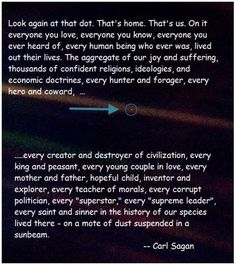 Take a look. That's you, and me, and everyone. Makes you see how unique and important, and very small we all are.