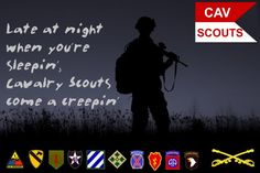 """""""Late at night when you're sleepin' Cavalry Scouts come a creepin' all around."""""""