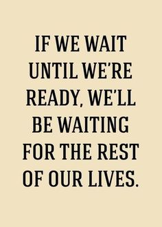 don't wait until you're ready