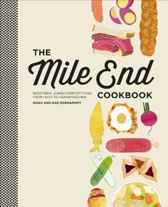 The Mile End Cookbook: Redefining Jewish Comfort Food from Hash to Hamantaschen: Noah Bernamoff, Rae Bernamoff: 9780307954480: Amazon.com: Books
