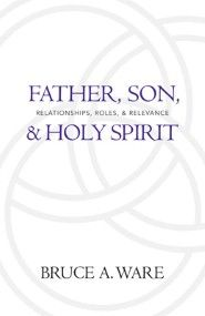 Father, Son, and Holy Spirit: Relationships, Roles, and Relevance  http://vyrso.com/product/14419/father-son-and-holy-spirit-relationships-roles-and-relevance