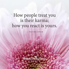 How people treat you is their karma. How you react is yours! #Simplereminders ~MCS