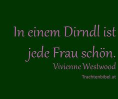 "In einem Dirndl ist jede Frau schön. - Vivienne Westwood ""Every woman is beautiful in a dirndl."" Vivienne Westwood, The Older I Get, Uh Huh, Marimekko, Mode Inspiration, Munich, Great Quotes, Verses, Germany"