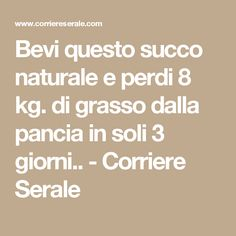 Bevi questo succo naturale e perdi 8 kg. di grasso dalla pancia in soli 3 giorni… Drink this natural juice and lose 8 kg. of fat from the stomach in just 3 days . Detox Diet For Weight Loss, Liver Detox Diet, Detox Diet Recipes, Desperate Housewives, Trying To Lose Weight, Burn Calories, The Cure, Health Fitness, Drinks