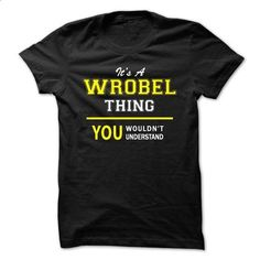 Its A WROBEL thing, you wouldnt understand !! - #tshirt yarn #white sweatshirt. ORDER NOW => https://www.sunfrog.com/Names/Its-A-WROBEL-thing-you-wouldnt-understand-.html?68278