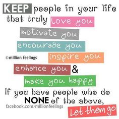 Keep people in your life that truly love motivate encourage inspire enhance make you happy | Anonymous ART of Revolution