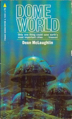Paul Lehr's cover for the 1971 edition of Dome World by Dean McLauglin (first published in 1962) - This artwork was also used on the cover for the 1974 edition of Mission of Gravity by Hal Clement (first published in 1954).